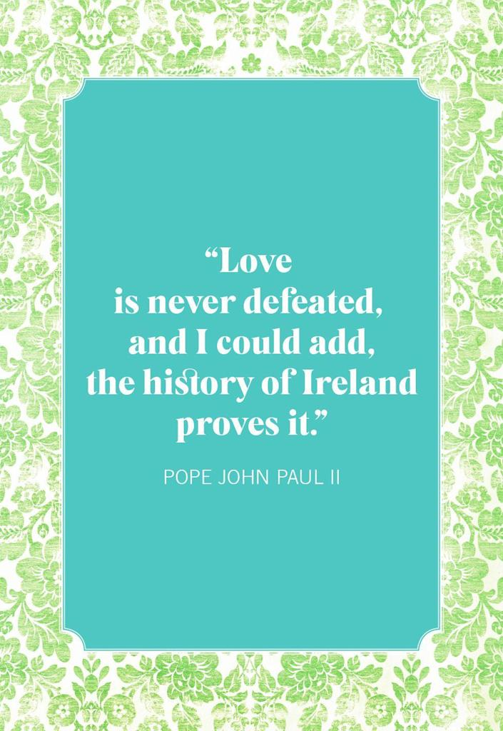"""<p>""""Love is never defeated, and I could add, the history of Ireland proves it.""""</p>"""