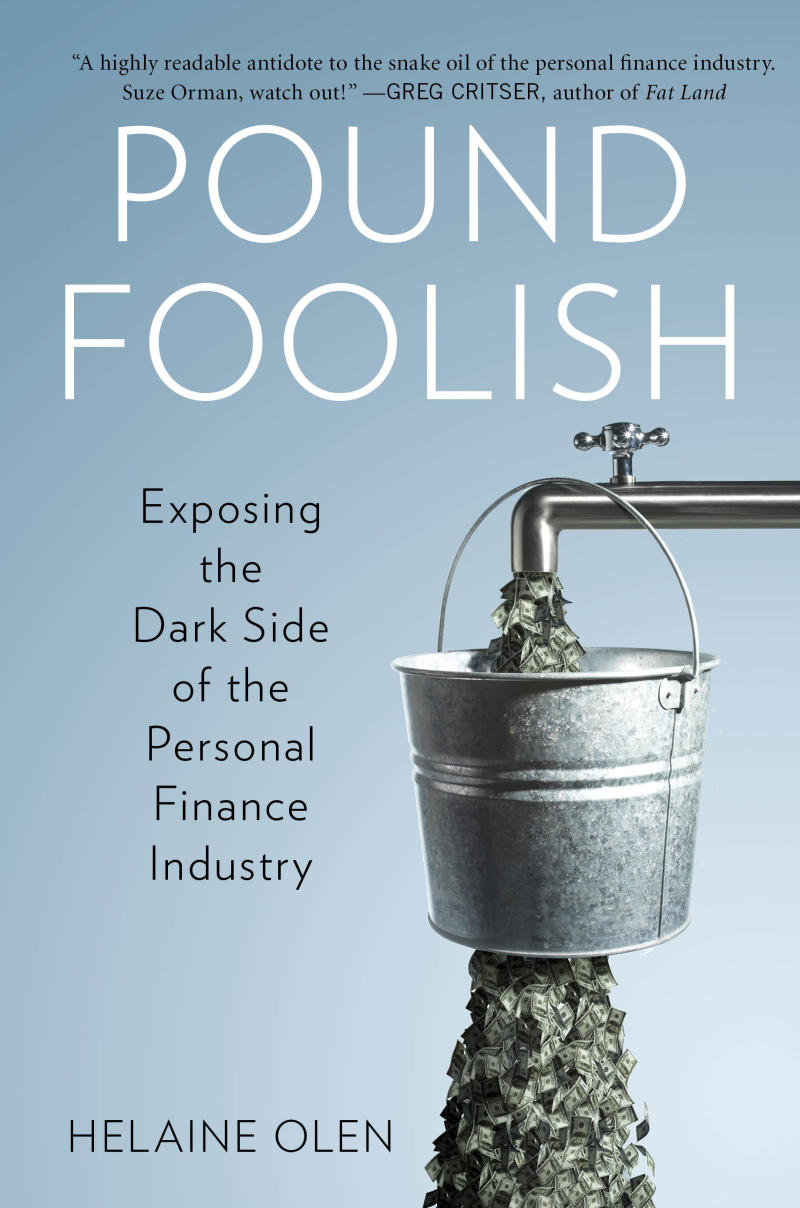 "This book cover image released by Portfolio/Penguin shows ""Pound Foolish: Exposing the Dark Side of the Personal Finance Industry,"" by Helaine Olen.  (AP Photo/Portfolio/Penguin)"