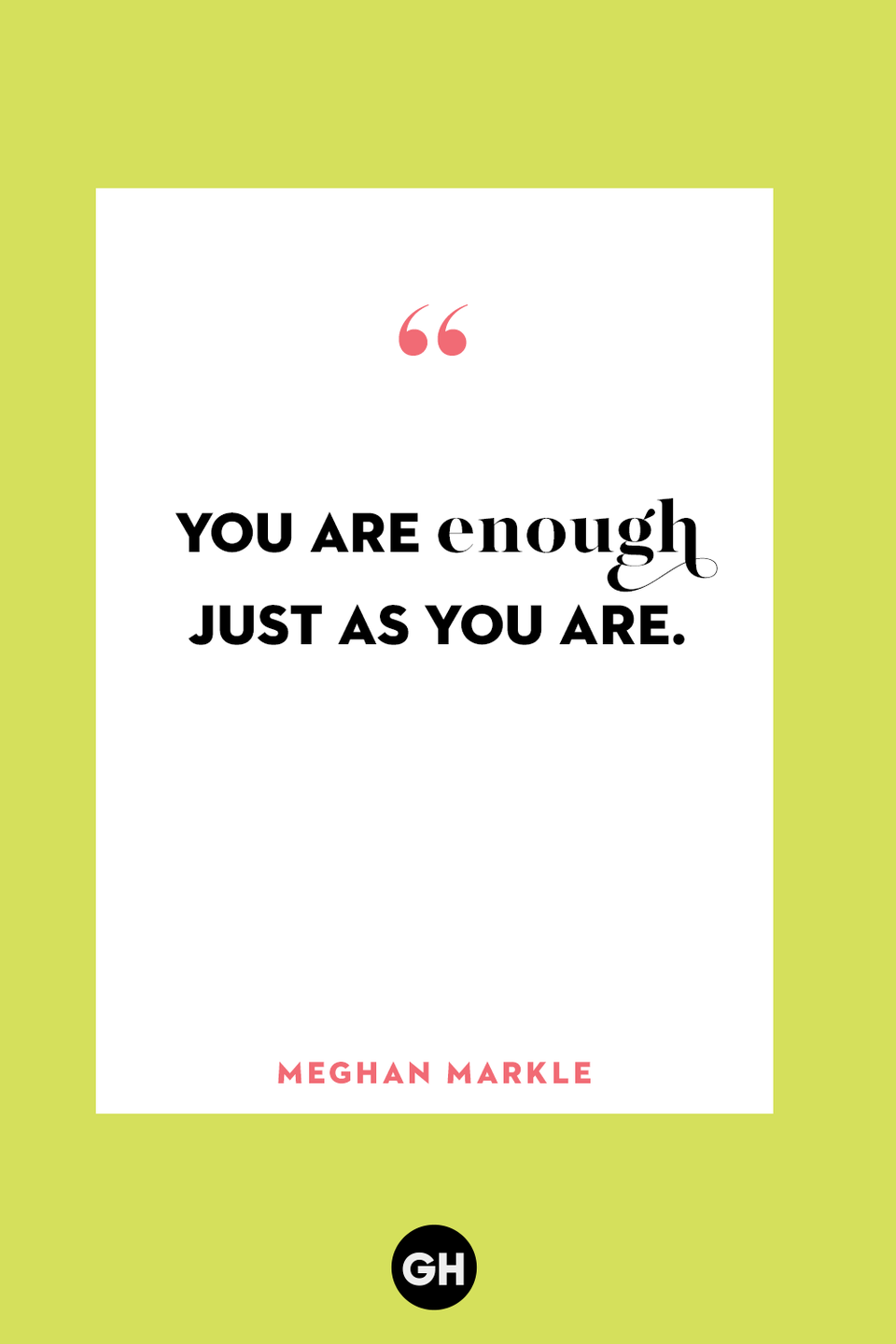 <p>You are enough just as you are.</p>