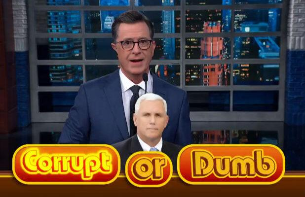 Colbert Subjects Mike Pence to a Game of 'Corrupt or Dumb' – One Guess What the Answer Is (Video)