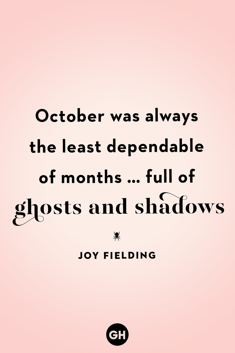 <p>October was always the least dependable of months … full of ghosts and shadows.</p>