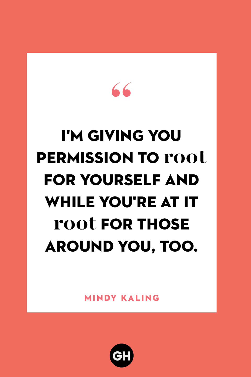 <p>I'm giving you permission to root for yourself and while you're at it root for those around you, too.</p>