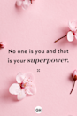 <p>No one is you and that is your superpower.</p>