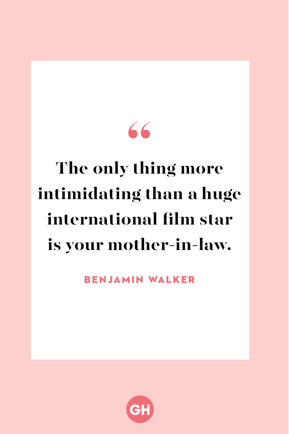 <p>The only thing more intimidating than a huge international film star is your mother-in-law.</p>