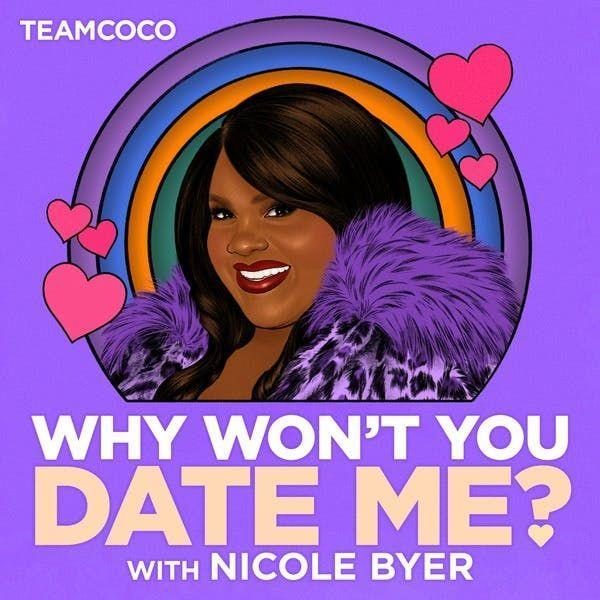 """<p>We've all probably asked ourselves this same question at some point in our romantic lives. But few talk about it as hilariously as comedian Nicole Byer. Listen along as she recounts the #struggle that is modern dating. Byer's sometimes spicy stories aren't great for younger ears, so use headphones or wait until it's adults only.</p><p><a class=""""link rapid-noclick-resp"""" href=""""https://www.stitcher.com/podcast/headgum/why-wont-you-date-me"""" rel=""""nofollow noopener"""" target=""""_blank"""" data-ylk=""""slk:LISTEN NOW"""">LISTEN NOW</a></p>"""