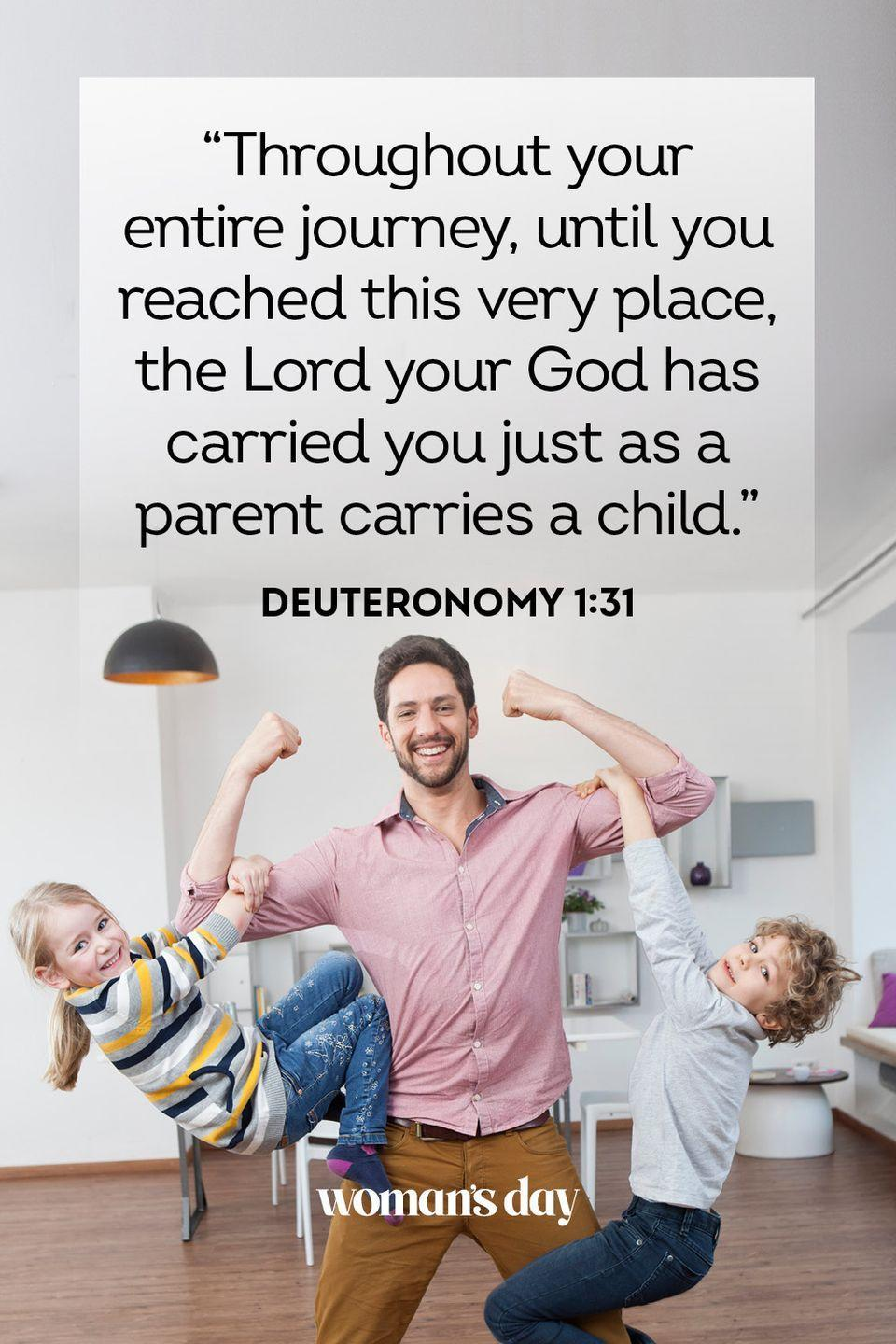 """<p>""""Throughout your entire journey, until you reached this very place, the Lord your God has carried you just as a parent carries a child.""""</p><p><strong>The Good News:</strong> God has your back the same way your dad does. </p>"""