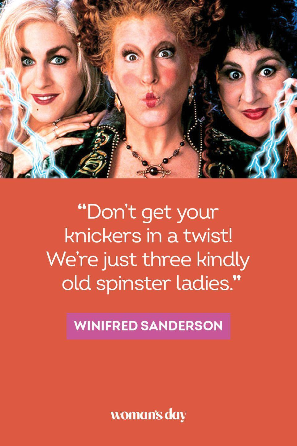 """<p>""""Don't get your knickers in a twist! We're just three kindly old spinster ladies."""" —Winifred Sanderson</p>"""