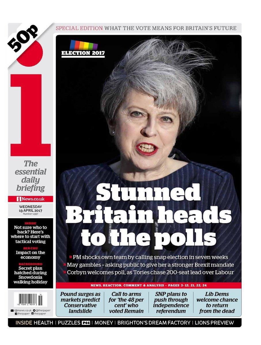 <p>There's a theme emerging here. Theresa May was splashed across the i, which headlined with Britain's shock at the announcement. </p>
