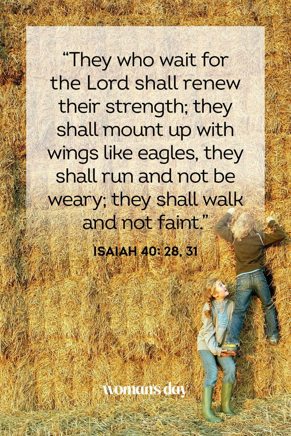 "<p>""They who wait for the Lord shall renew their strength; they shall mount up with wings like eagles, they shall run and not be weary; they shall walk and not faint.""</p><p><strong>The Good News: </strong>Those who call on the Lord in faith will find strength they did not know they possessed.</p>"