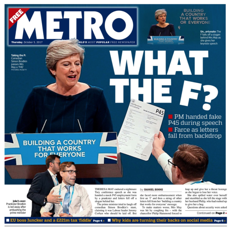 <p>Referring to the slogan behind Mrs May falling to bits, the Metro's headline read 'What the F?' </p>