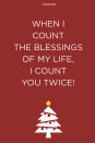 <p>When I count the blessings of my life, I count you twice! </p>
