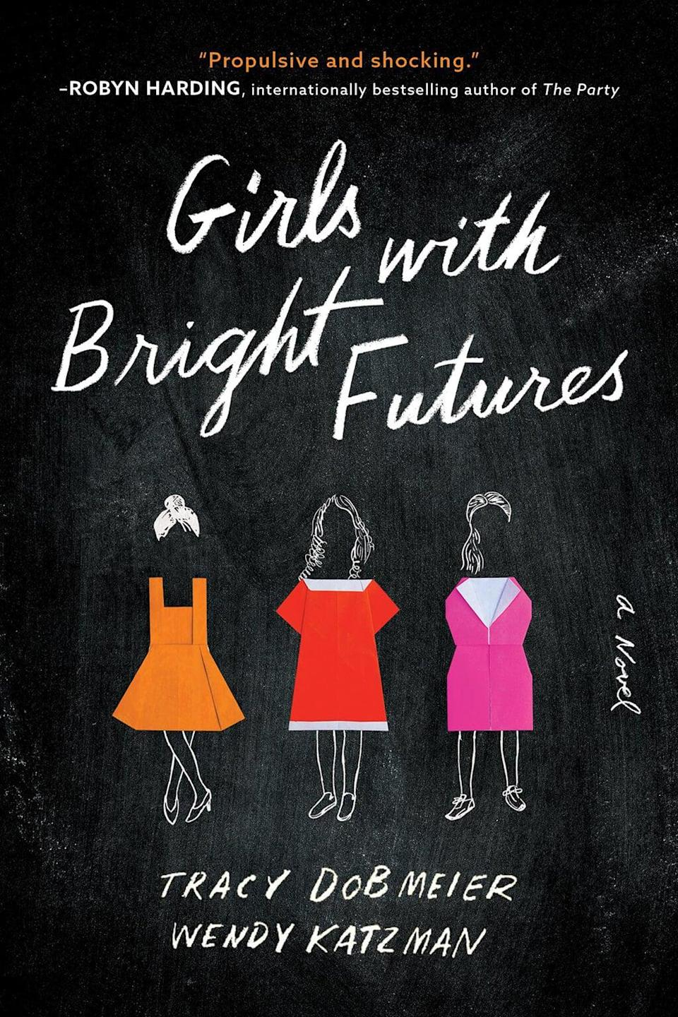 <p><span><strong>Girls With Bright Futures</strong></span> by Tracy Dobmeier and Wendy Katzman is a thriller for the post-college-admission-scandal age. Top-tier high school Elliott Bay Academy is known for its stellar record of getting kids into Ivy League schools, but when Stanford informs the school that it will only be taking one of its students this year, three desperate mothers take matters into their hands to secure their daughters' futures, no matter the cost.</p> <p><em>Out Feb. 2</em></p>