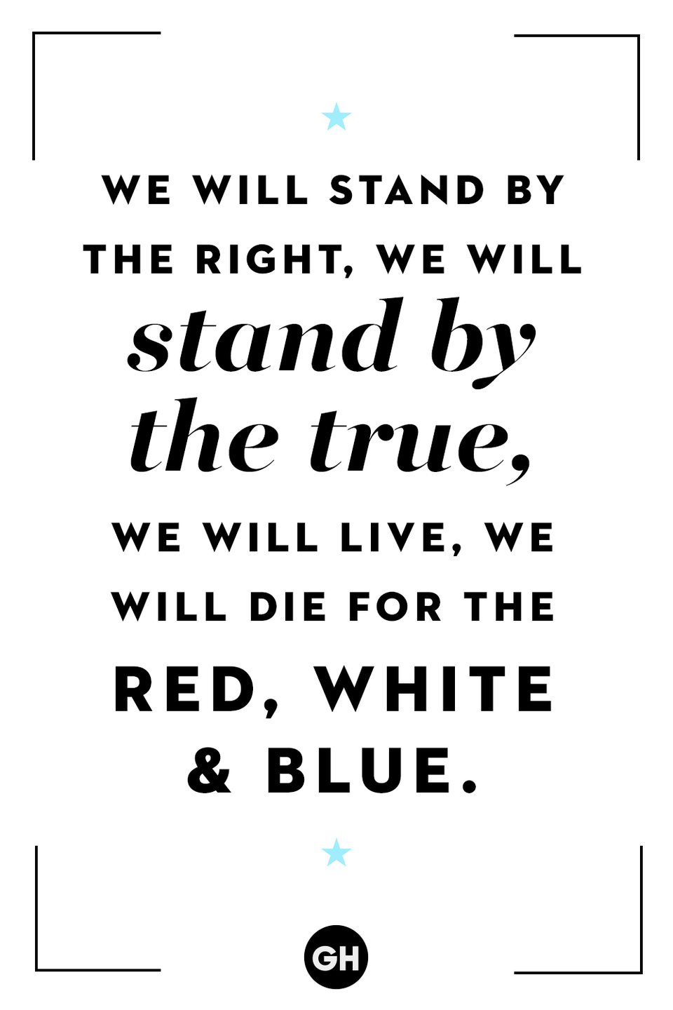 <p>We will stand by the right, we will stand by the true, we will live, we will die for the red, white, and blue.</p>