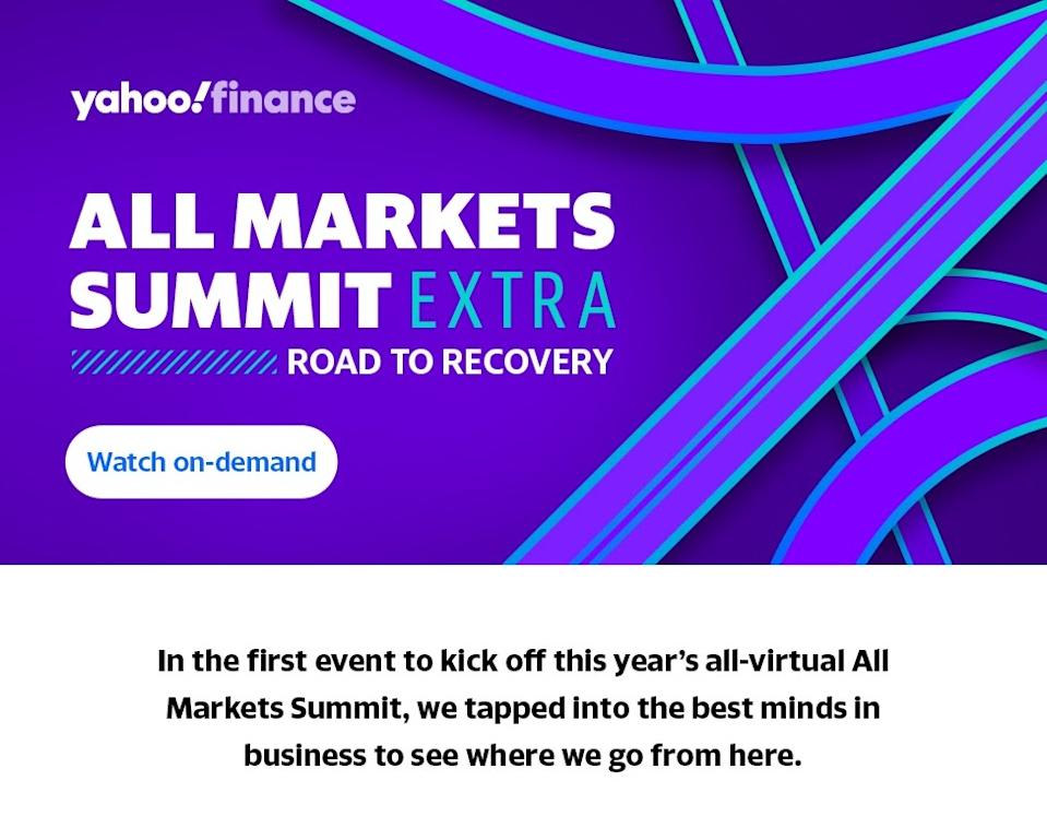 """Yahoo Finance holds a special """"All Markets Summit Extra: Road to Recovery"""" from 5 to 6:30 pm on Tuesday."""