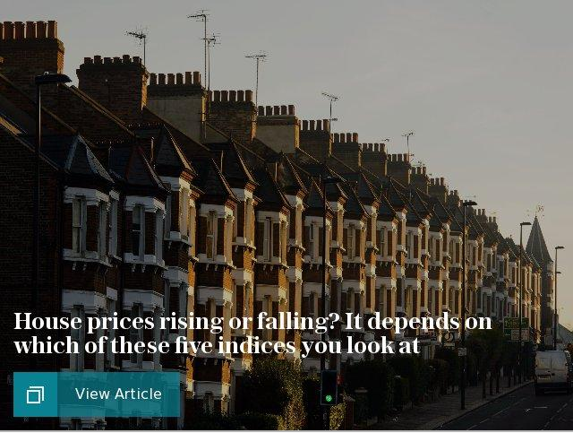 House prices rising or falling? It depends on which of these five indices you look at