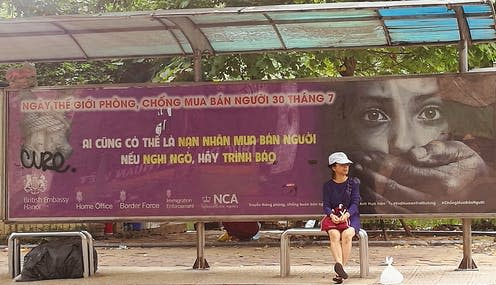 "<span class=""caption"">UK government-funded advertising in Vietnam, warning 'Everybody can be a victim of trafficking. If you suspect it, report it'.</span> <span class=""attribution""><span class=""source"">Valentine Gavard-Suaire</span>, <span class=""license"">Author provided</span></span>"