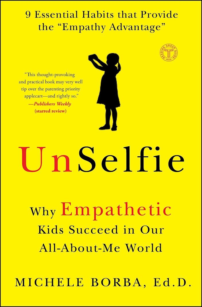 """Educational psychologist Michele Borba tackles what she calls a growing """"empathy crisis"""" with her book """"UnSelfie: Why Empathetic Kids Succeed in Our All-About-Me World."""" The book features actionable steps for raising emotionally intelligent, compassionate children. <i>(Available <a href=""""https://www.amazon.com/UnSelfie-Empathetic-Succeed-All-About-Me-World/dp/1501110071"""" rel=""""nofollow noopener"""" target=""""_blank"""" data-ylk=""""slk:here"""" class=""""link rapid-noclick-resp"""">here </a>)</i>"""