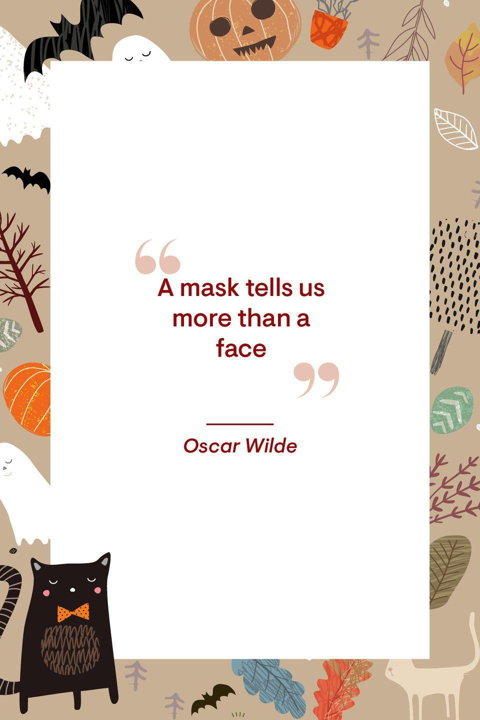 """<p>""""A mask tells us more than a face.""""</p>"""