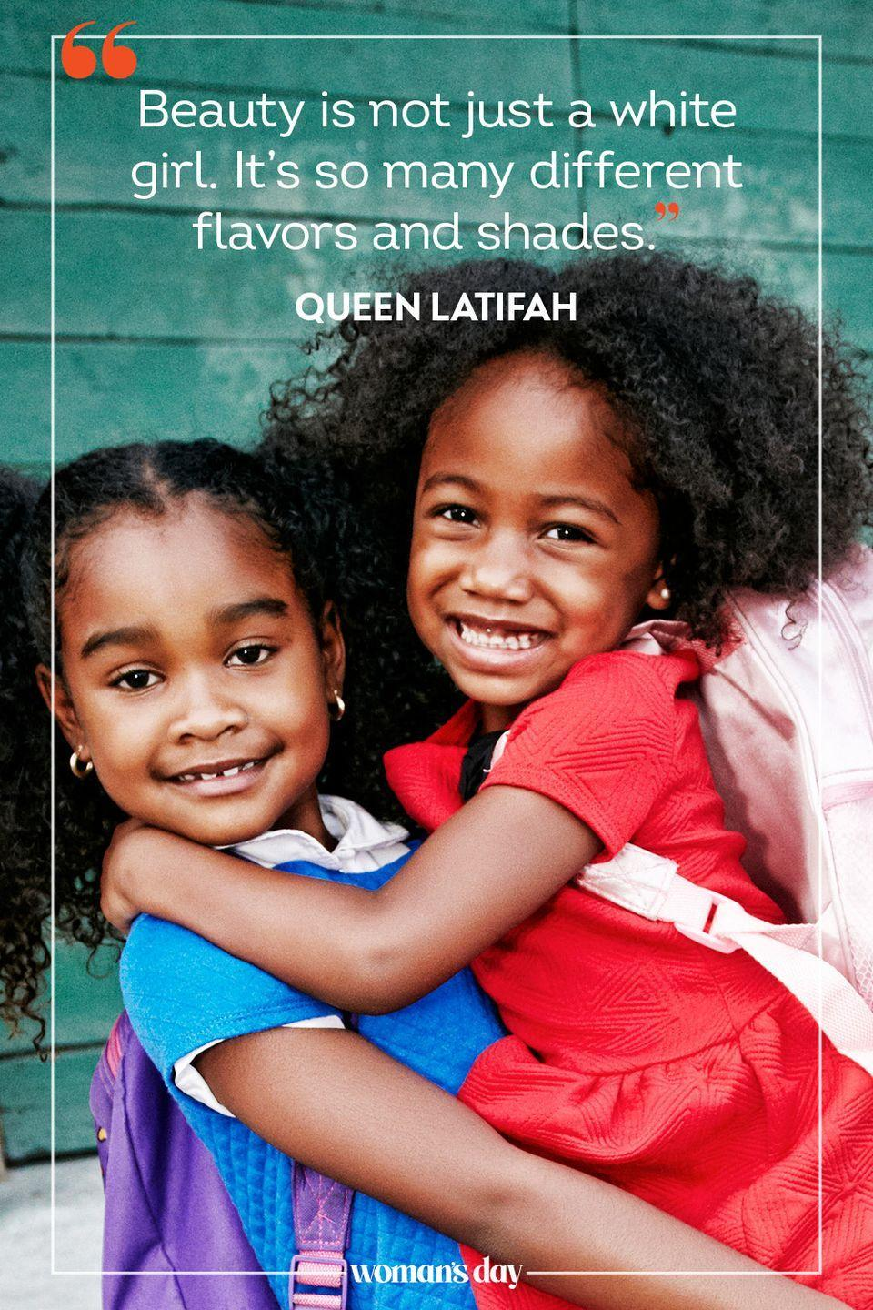 """<p>""""Beauty is not just a white girl. It's so many different flavors and shades."""" — Queen Latifah</p>"""