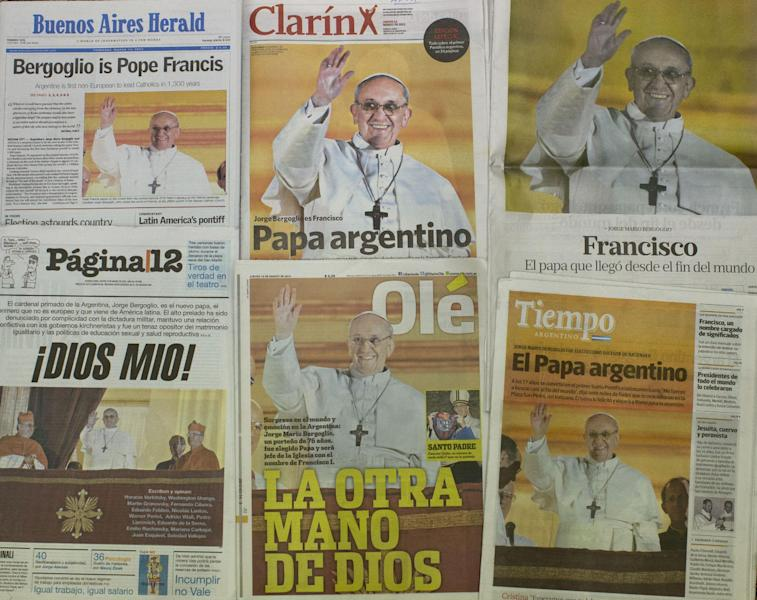 A group of Argentine newspapers, from left top row, Buenos Aires Herald , Clarin, La Nacion, below row from left, Pagina 12, Ole and Tiempo Argentino, show front page photos and headlines of the newly elected Pope, Pope Francis, as the newspapers are published Thursday, March 14, 2013. Cardinal Jorge Mario Bergoglio, the archbishop of Buenos Aires who has spent nearly his entire career in Argentina, was a fast and fitting choice for the most unpredictable papal succession - start to finish - in at least six centuries. He is the first pope from the Americas, the first Jesuit and the first named Francis, after St. Francis of Assisi, the humble friar who dedicated his life to helping the poor. (AP Photo/Natacha Pisarenko)