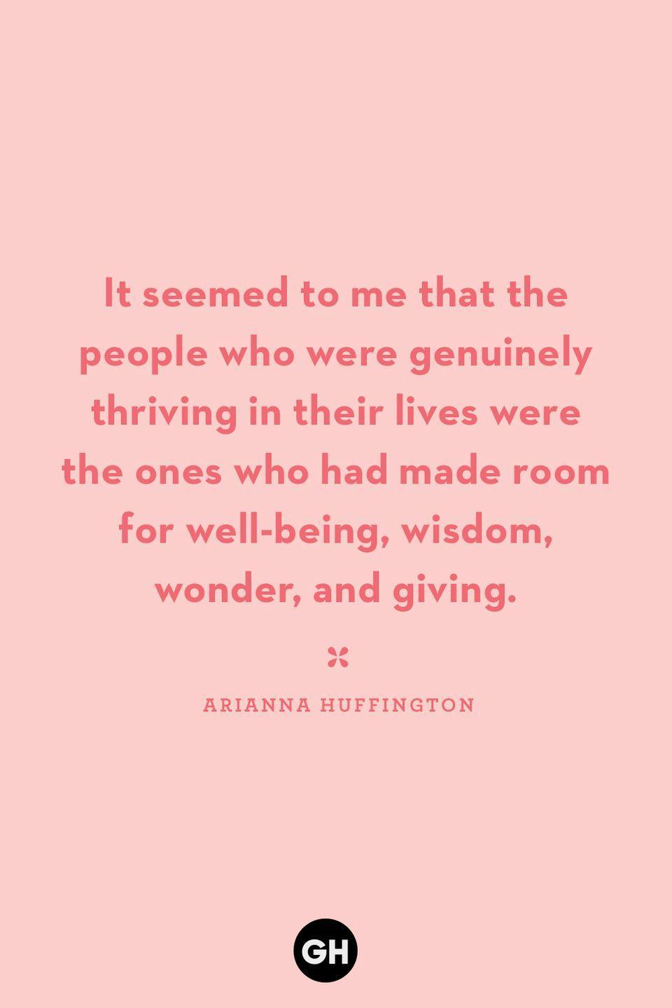 <p>It seemed to me that the people who were genuinely thriving in their lives were the ones who had made room for well-being, wisdom, wonder and giving.</p>
