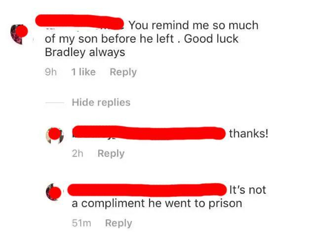 person saying one other person reminds them of their son bradley and they say thats nice and they respond it's not a compliment he went to prison