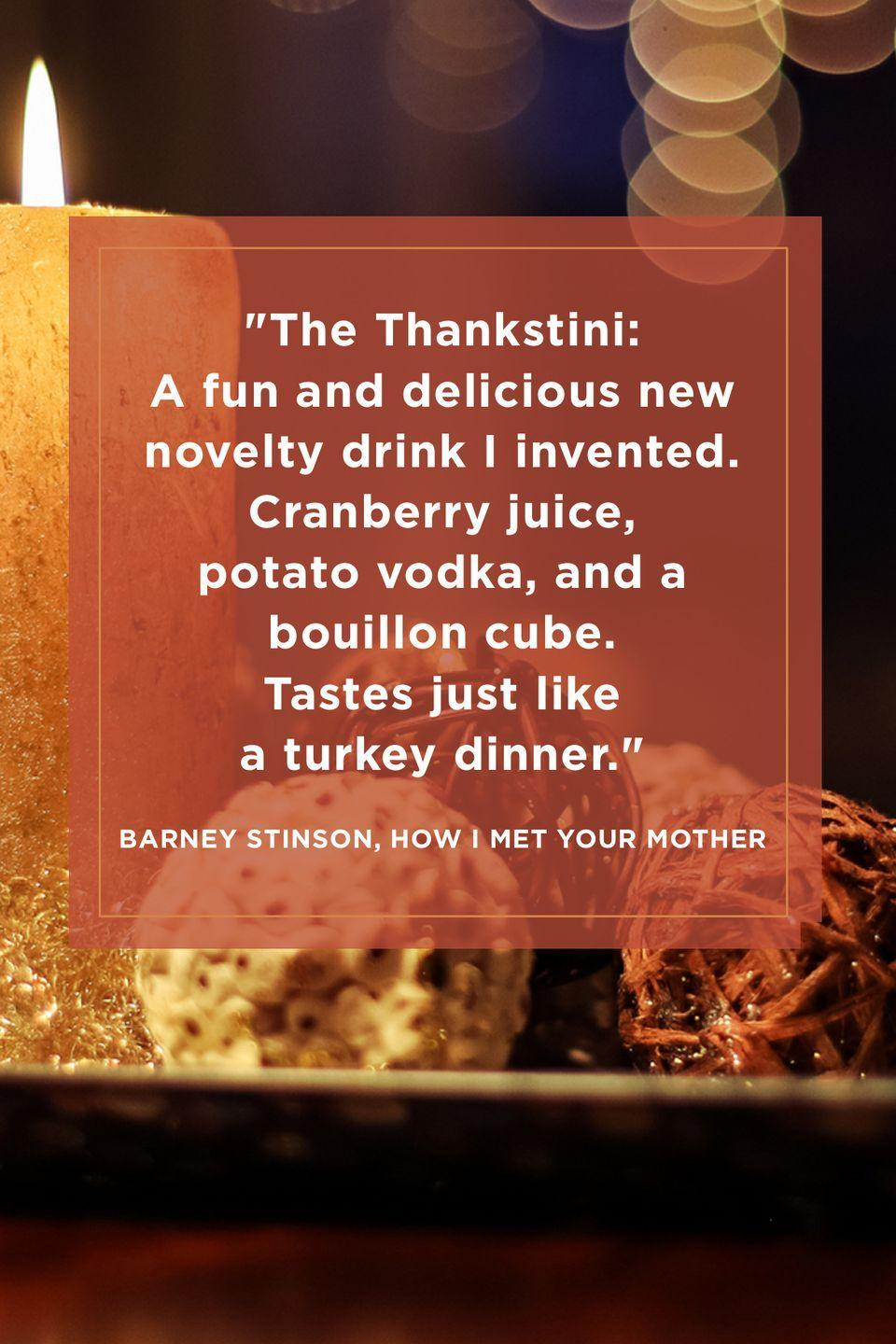 "<p>""The Thankstini: A fun and delicious new novelty drink I invented. Cranberry juice, potato vodka, and a bouillon cube. Tastes just like a turkey dinner.""</p>"