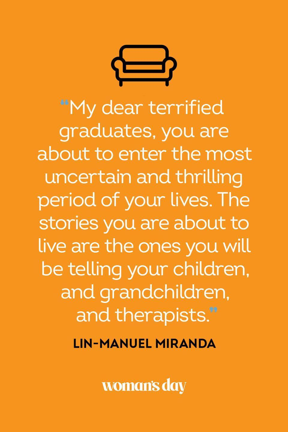 """<p>""""My dear terrified graduates, you are about to enter the most uncertain and thrilling period of your lives. The stories you are about to live are the ones you will be telling your children, and grandchildren, and therapists.""""</p>"""