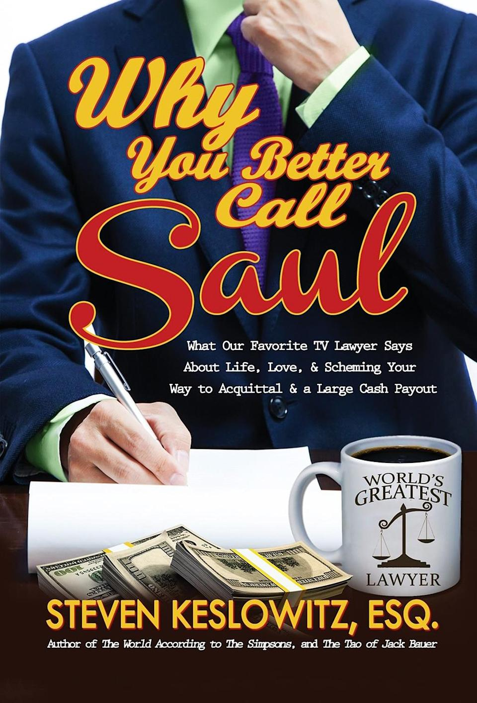 "<p>Real-life attorney and pop culture writer Keslowitz provides <a rel=""nofollow"" href=""https://www.yahoo.com/tv/tagged/better-call-saul"" data-ylk=""slk:Better Call Saul"" class=""link rapid-noclick-resp""><em>Better Call Saul</em></a> fans with the perfect excuse to obsess (continue obsessing?) about the series in the off-season with this book, which dives deep on analyzing our favorite members of the fictional Albuquerque legal community and their cohorts. The relationship between the McGill brothers, Kim's grifting exploits with Jimmy, whether or not the eventual, full-on transformation of Jimmy McGill to Saul Goodman truly reflects who Jimmy is are but a few of the thought-provoking questions the book raises, and the delights to be found in the chapter titled ""From Kettlemans to Cobblers: A Critical Analysis of the Legal and Ethical Issues on <em>Better Call Saul</em>"" will not only tickle you, but almost certainly spark a Season 3 — and 1 and 2, let's be honest — rewatch.<br><br>(QuillPop) </p>"