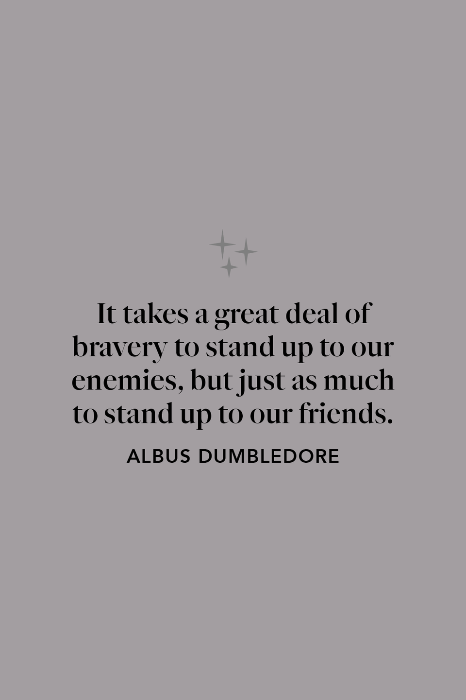 """<p>""""It takes a great deal of bravery to stand up to our enemies, but just as much to stand up to our friends,"""" he tells Harry in <em>The Sorcerer's Stone</em>.</p>"""