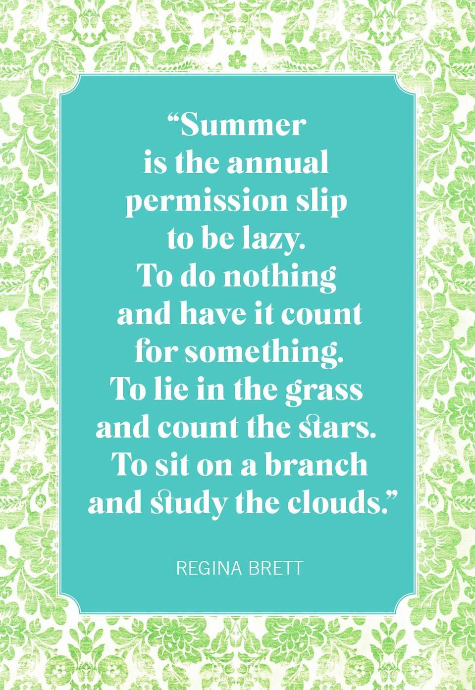 """<p>""""Summer is the annual permission slip to be lazy. To do nothing and have it count for something. To lie in the grass and count the stars. To sit on a branch and study the clouds.""""</p>"""