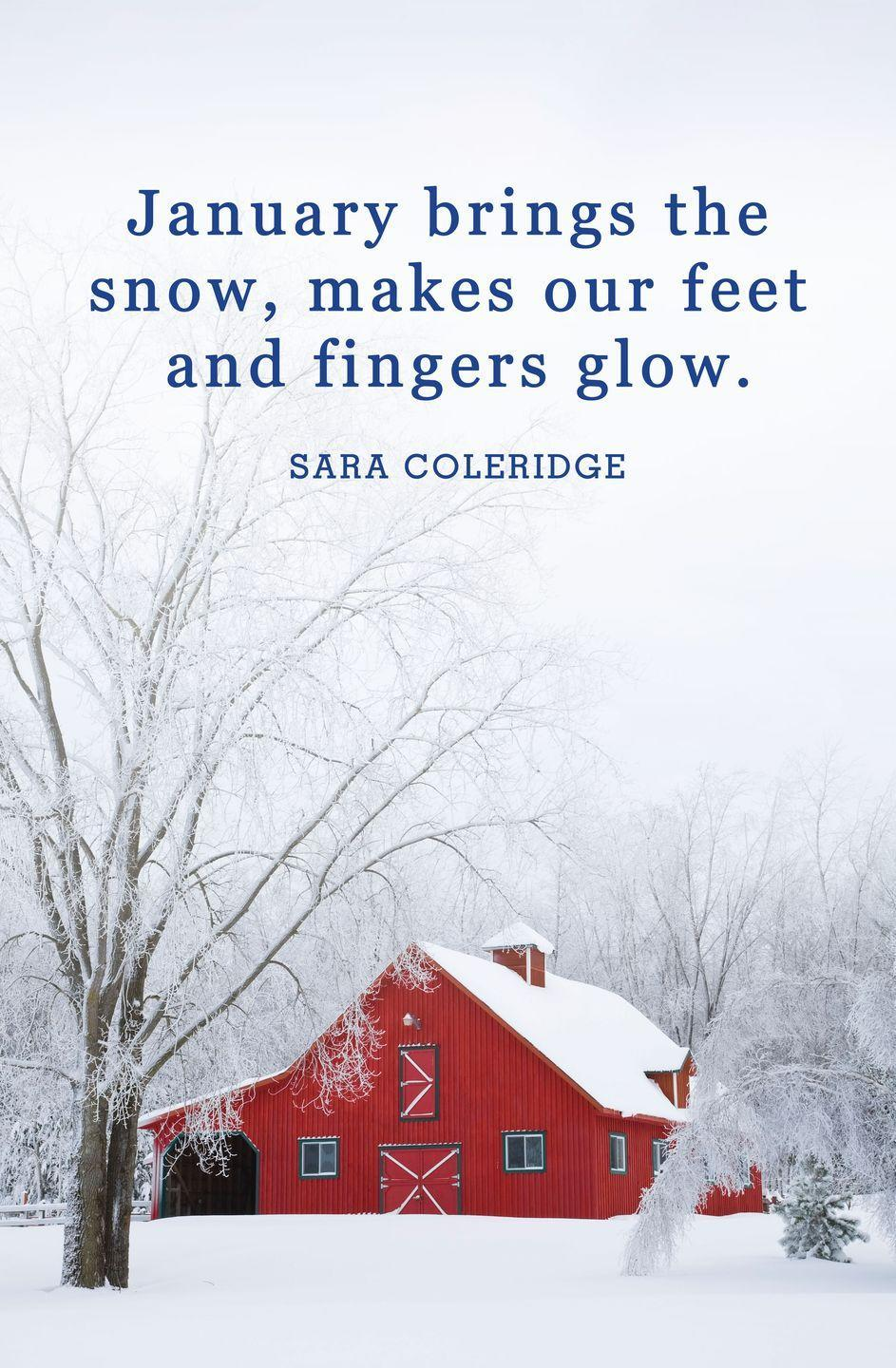 "<p>""January brings the snow, makes our feet and fingers glow.""</p>"