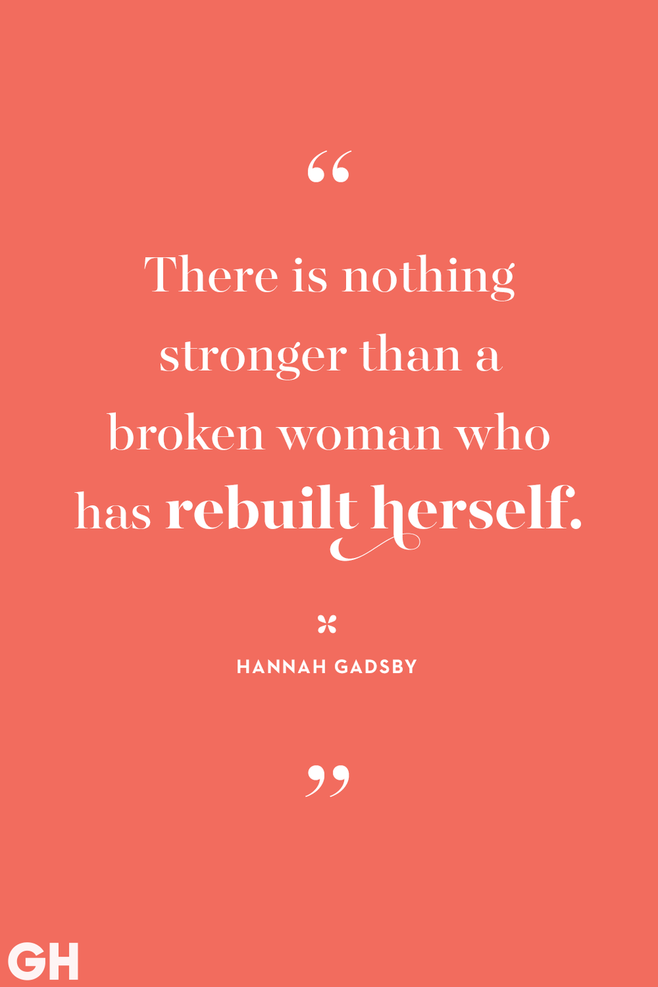 <p>There is nothing stronger than a broken woman who has rebuilt herself.</p>