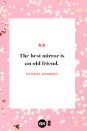 <p>The best mirror is an old friend. </p>