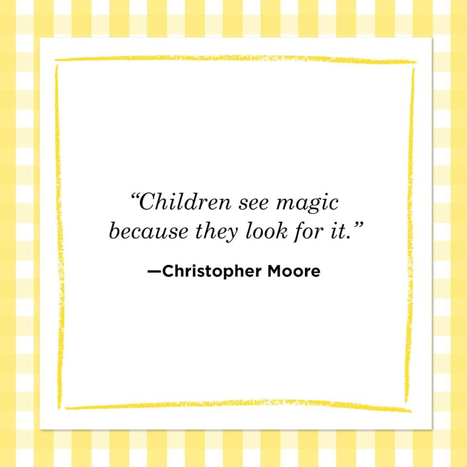 "<p>""Children see magic because they look for it.""<br></p>"