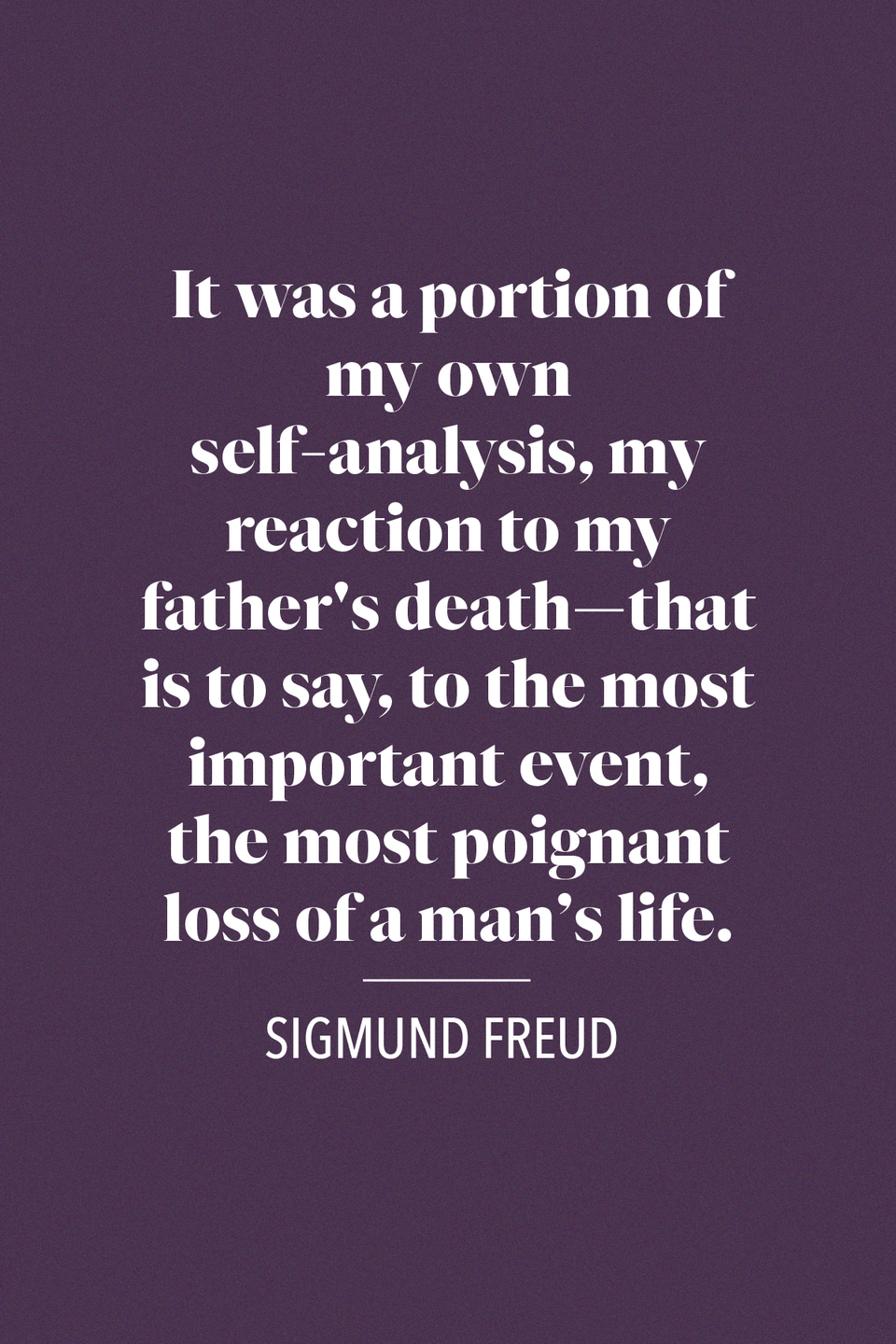 "<p>""It was a portion of my own self-analysis, my reaction to my father's death—that is to say, to the most important event, the most poignant loss of a man's life,"" Sigmund Freud, the founder of psychoanalysis, said in <a href=""https://www.amazon.com/dp/3903352055/ref=dp-kindle-redirect?_encoding=UTF8&btkr=1&tag=syn-yahoo-20&ascsubtag=%5Bartid%7C10072.g.32909234%5Bsrc%7Cyahoo-us"" rel=""nofollow noopener"" target=""_blank"" data-ylk=""slk:his book The Interpretation of Dreams"" class=""link rapid-noclick-resp"">his book <em>The Interpretation of Dreams</em></a><em>.</em></p>"