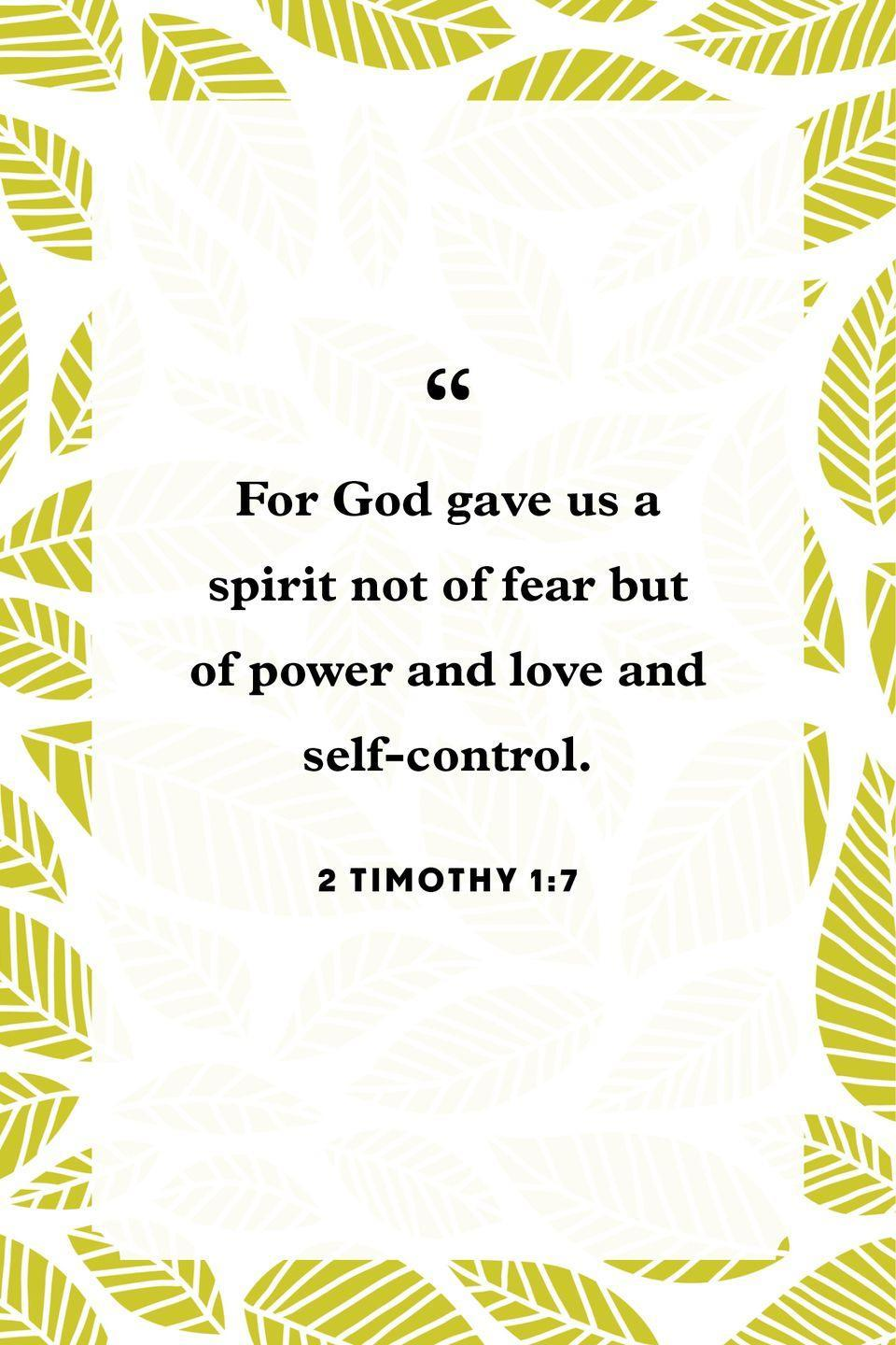 "<p>""For God gave us a spirit not of fear but of power and love and self-control.""</p>"