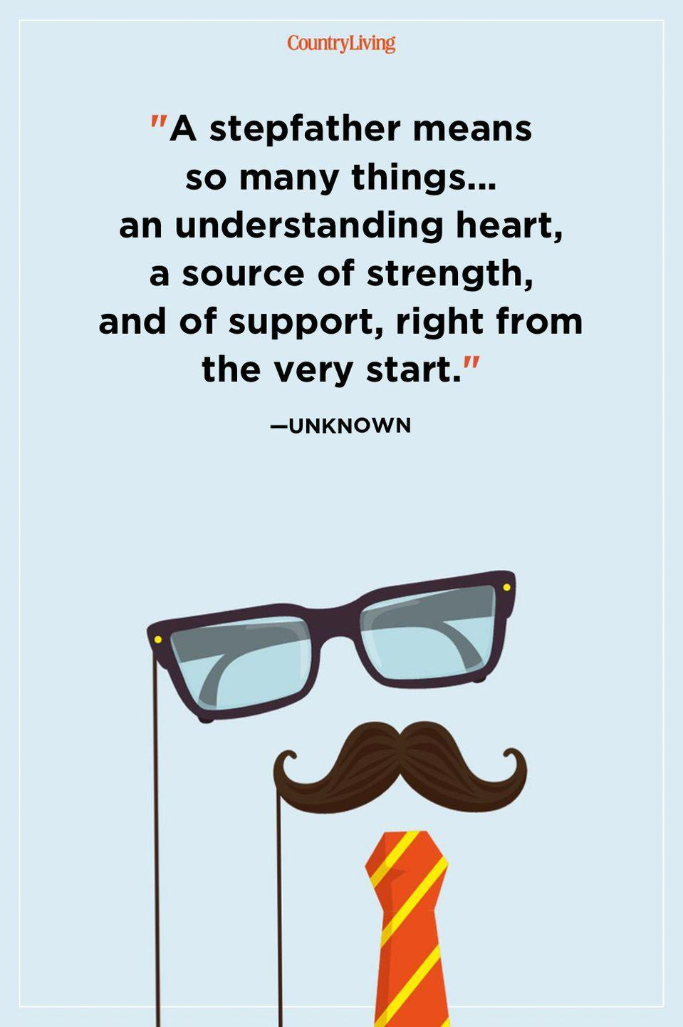 """<p>""""A stepfather means so many things... an understanding heart, a source of strength, and of support, right from the very start.""""</p>"""