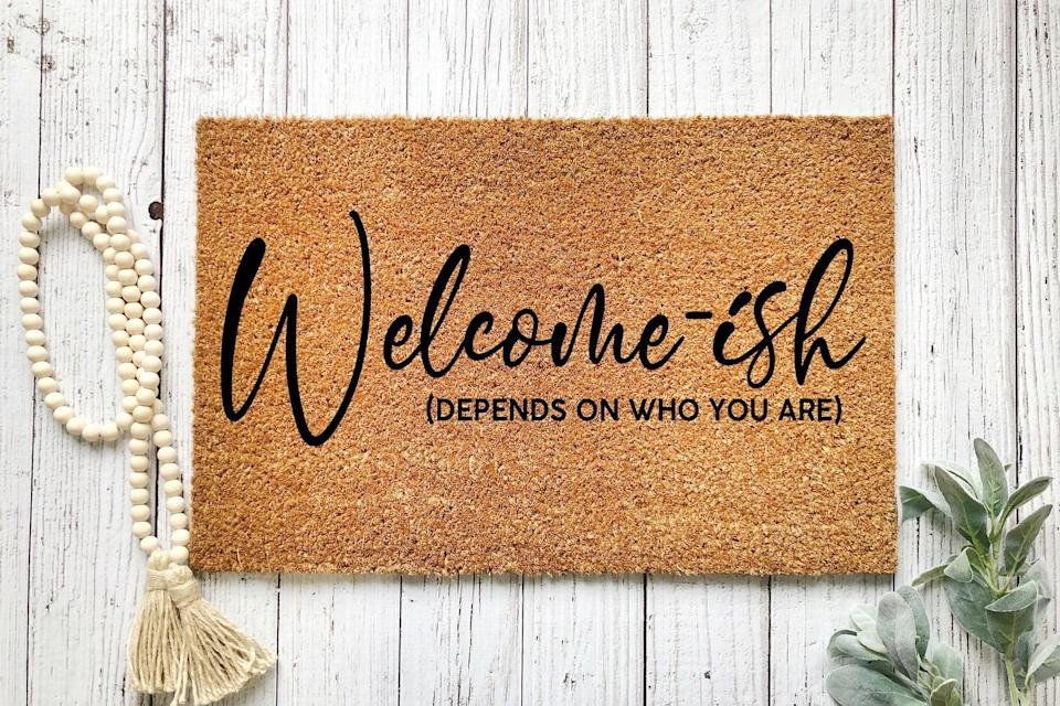 <p>For when you have to be selective of who you bring into your sanctuary, the <span>Welcome-Ish Doormat</span> ($15+, originally $30+) is a must.</p>
