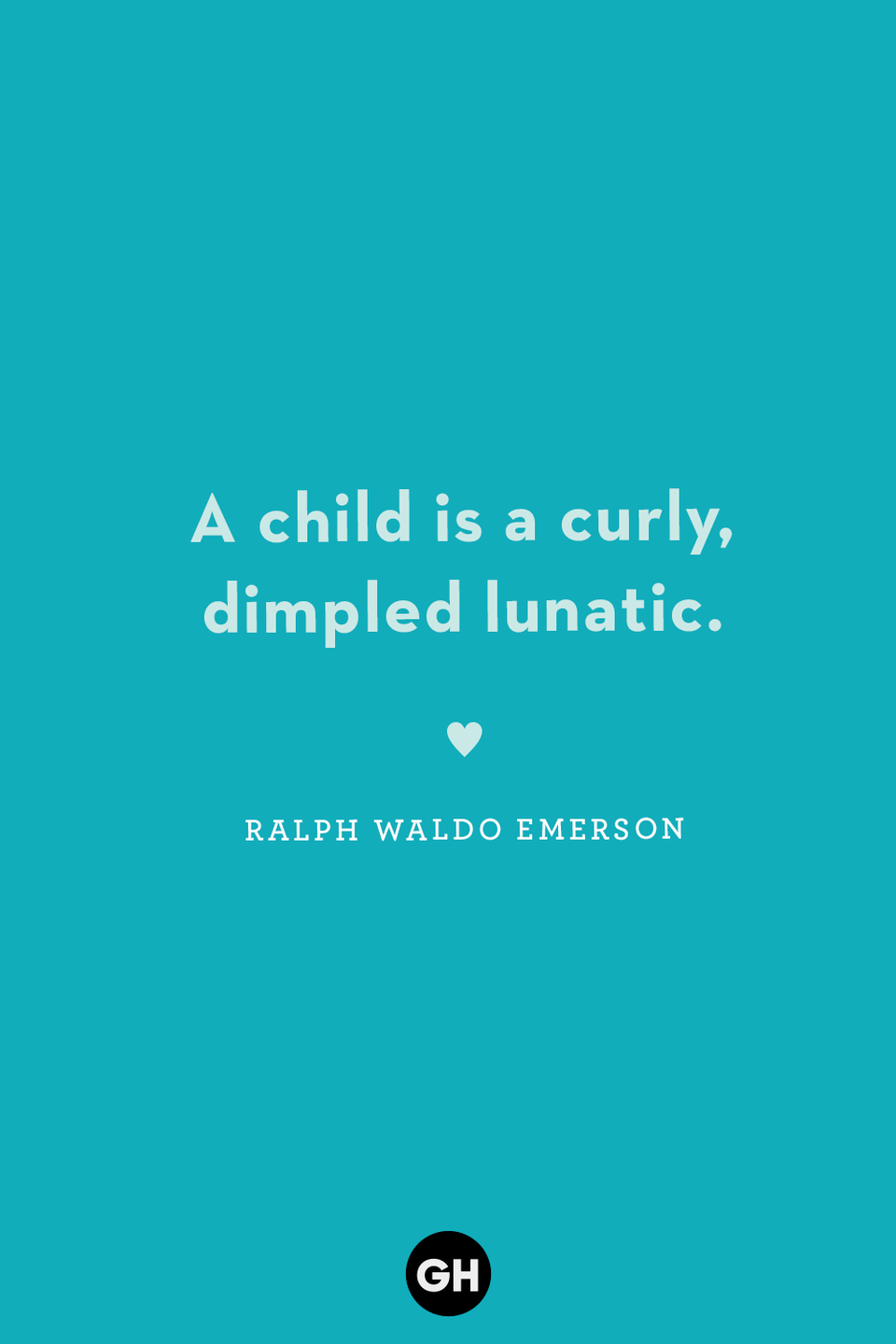 <p>A child is a curly, dimpled lunatic.</p>
