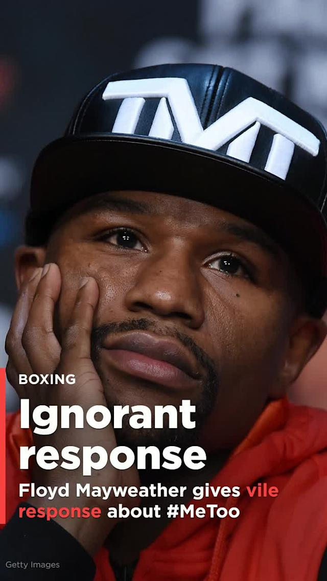 Floyd Mayweather gives ignorant, vile response to question about #MeToo movement