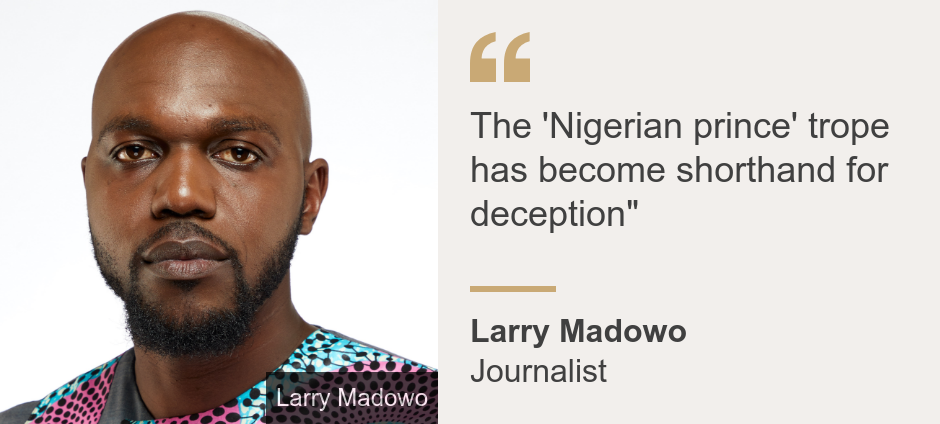 """""""The 'Nigerian prince' trope has become shorthand for deception"""""""", Source: Larry Madowo, Source description: Journalist, Image: Larry Madowo"""
