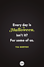 <p>Every day is Halloween, isn't it? For some of us. </p>