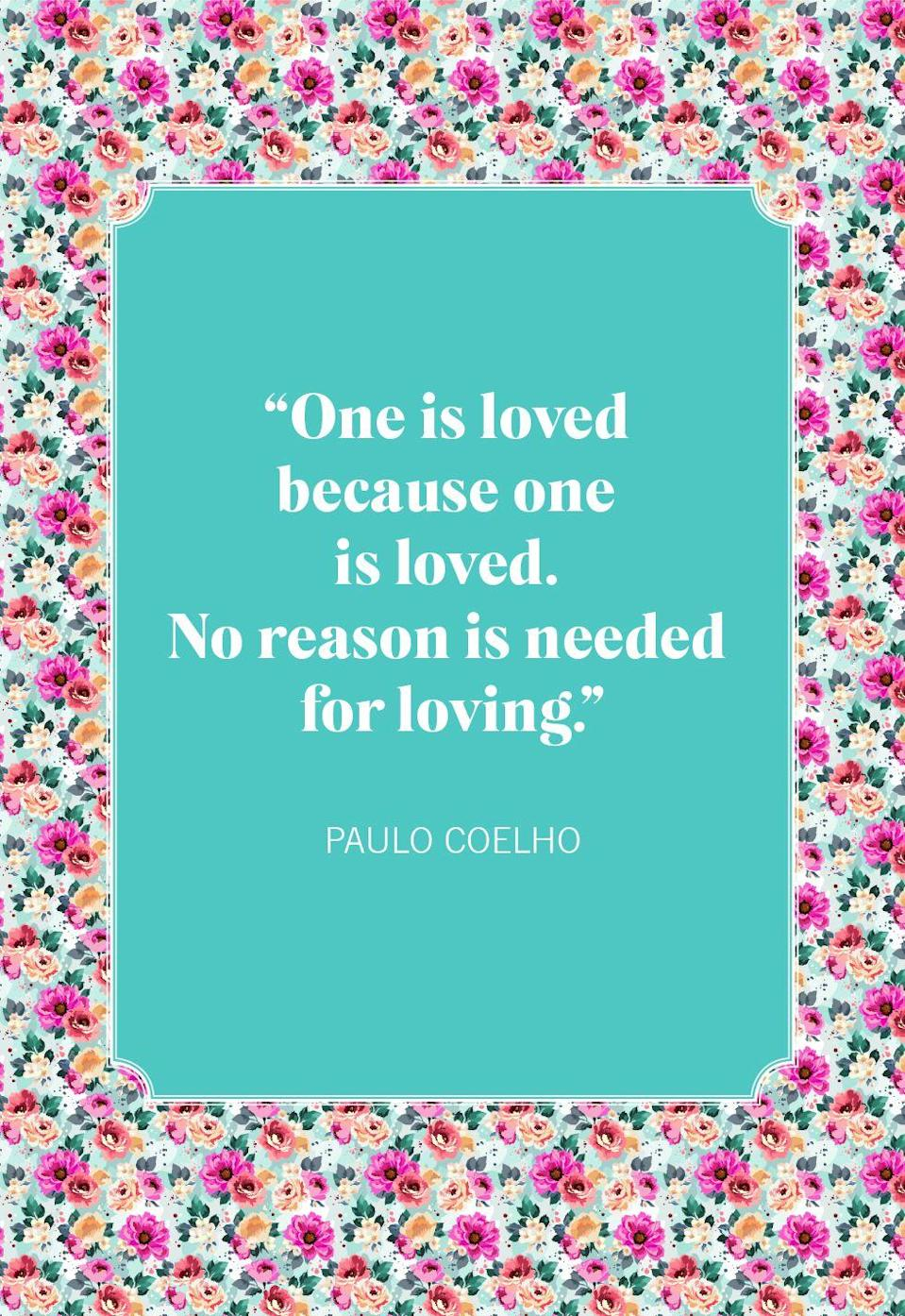"<p>""One is loved because one is loved. No reason is needed for loving.""</p>"