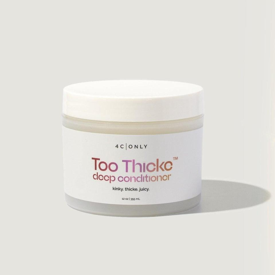 <p>Made specifically for kinkier hair types, the <span>4C Only Too Thicke Deep Conditioner</span> ($23) is a . . . well . . . <em>thick</em> conditioning product that nourishes the curls with ingredients like aloe vera and grapeseed oil.</p>