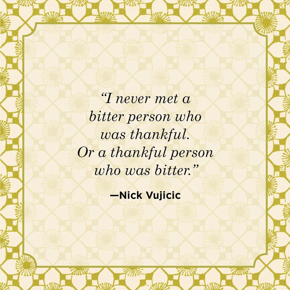 "<p>""I never met a bitter person who was thankful. Or a thankful person who was bitter.""</p>"