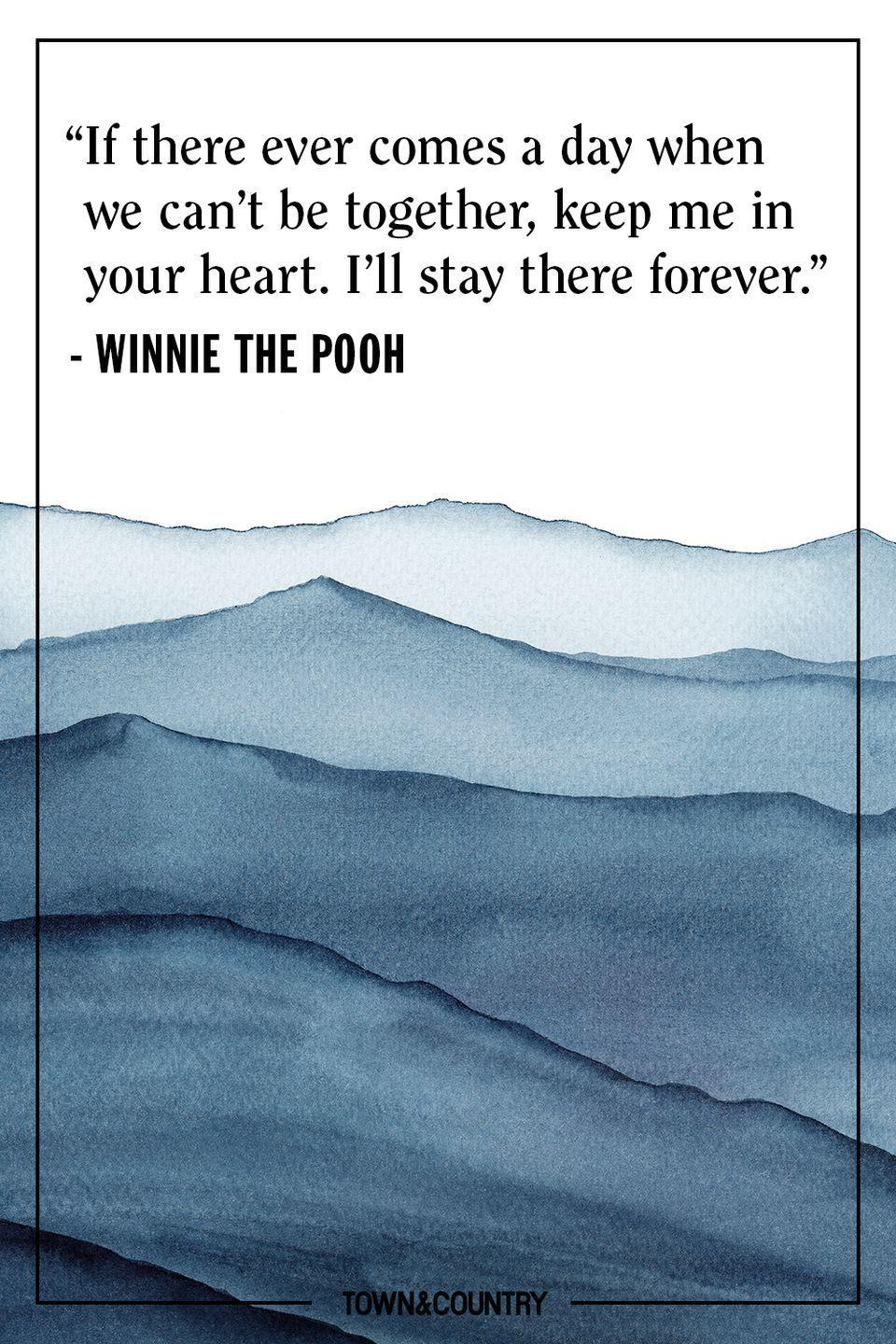 """<p>""""If there ever comes a day when we can't be together, keep me in your heart. I'll stay there forever."""" </p><p>– Winnie the Pooh</p>"""