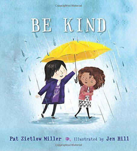 "The protagonist of this story tries to follow her mother's advice to ""be kind"" and learns what compassion in action looks like. <i>(Available <a href=""https://www.amazon.com/Be-Kind-Pat-Zietlow-Miller/dp/1626723214"" rel=""nofollow noopener"" target=""_blank"" data-ylk=""slk:here"" class=""link rapid-noclick-resp"">here</a>)</i>"