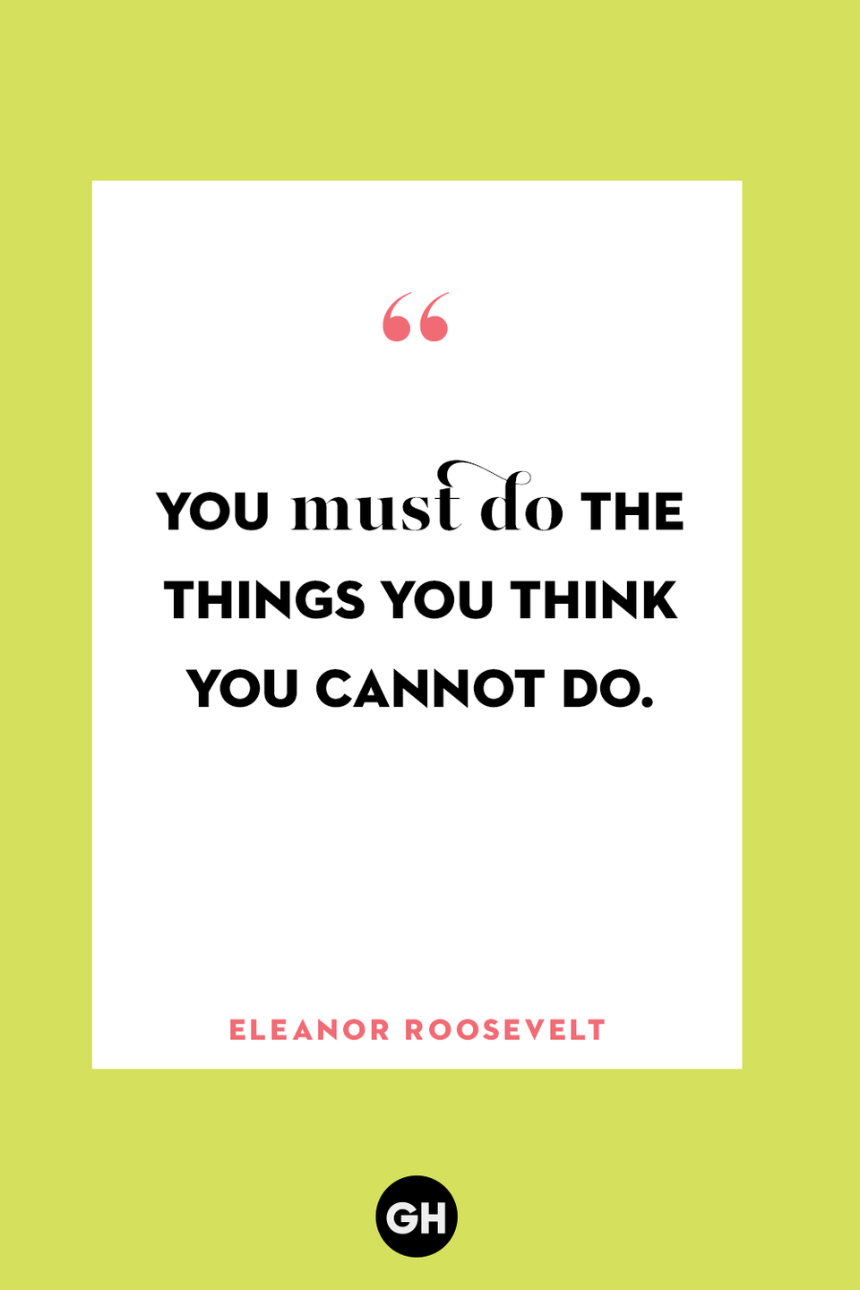 <p>You must do the things you think you cannot do. </p>