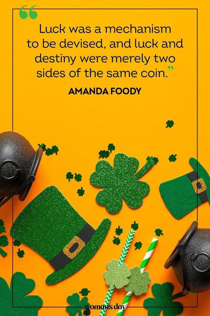 "<p>""Luck was a mechanism to be devised, and luck and destiny were merely two sides of the same coin."" — Amanda Foody</p>"
